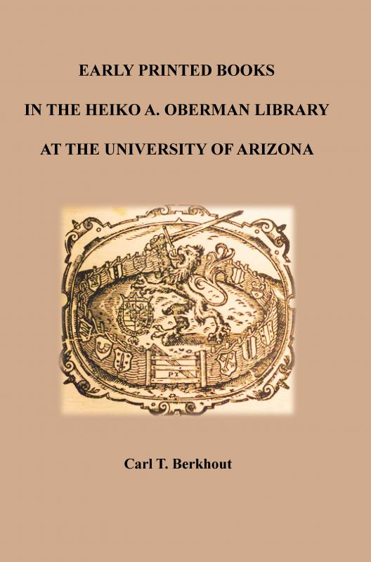 Early printed books in the Heiko A. Oberman Library at the University of Arizona : with an appendix Selected Recent Acquisitions