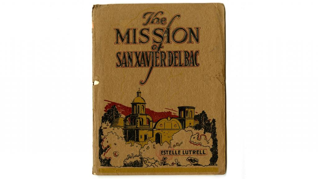 Cover of the Mission of San Xavier Del Bac by Estelle Lutrell, 1922